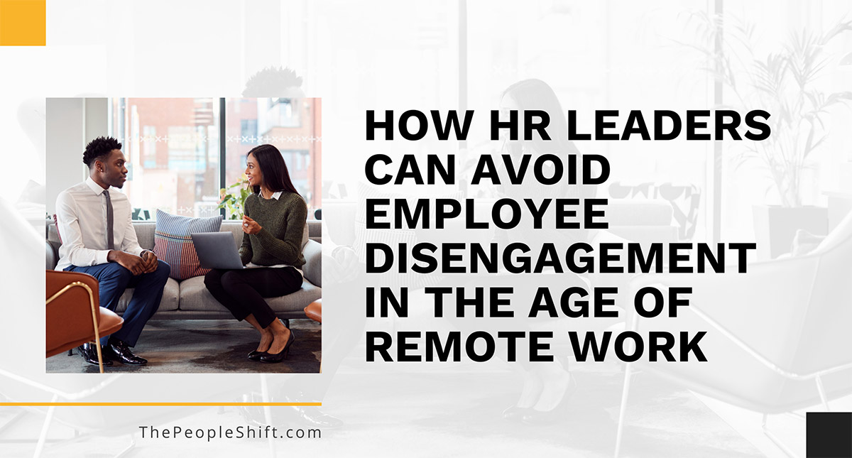 """Featured image for """"How HR Leaders Can Avoid Employee Disengagement in the Age of Remote Work"""""""
